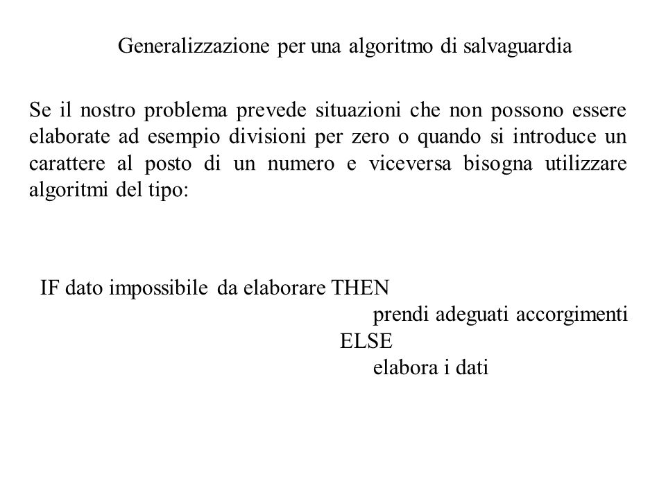 Generalizzazione per una algoritmo di salvaguardia Se il nostro problema prevede situazioni che non possono essere elaborate ad esempio divisioni per