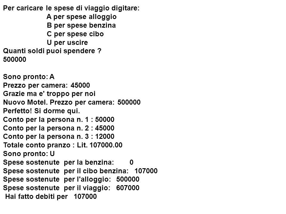 Per caricare le spese di viaggio digitare: A per spese alloggio B per spese benzina C per spese cibo U per uscire Quanti soldi puoi spendere ? 500000