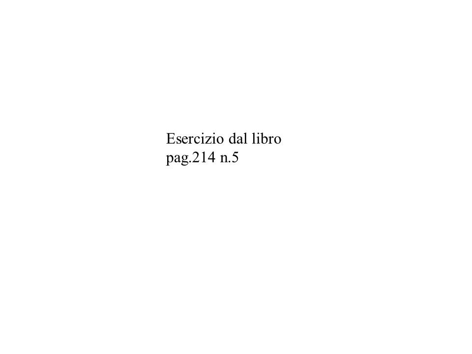 Esercizio dal libro pag.214 n.5