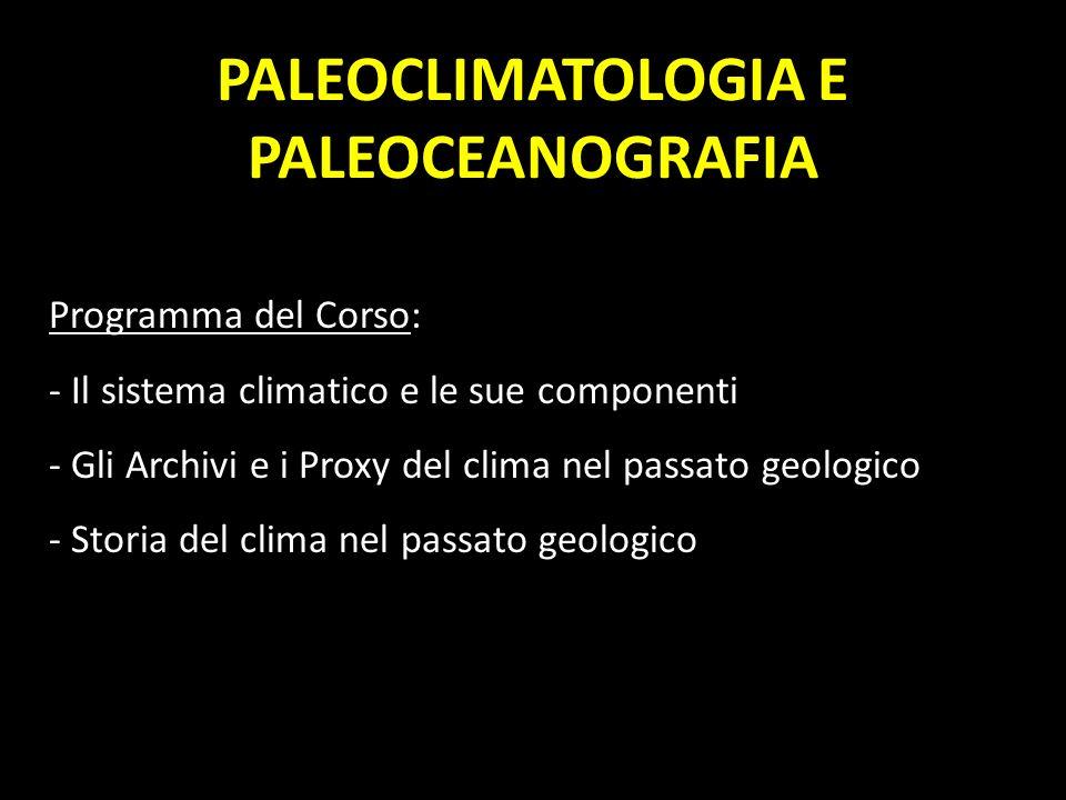 Programma del Corso: - Il sistema climatico e le sue componenti - Gli Archivi e i Proxy del clima nel passato geologico - Storia del clima nel passato