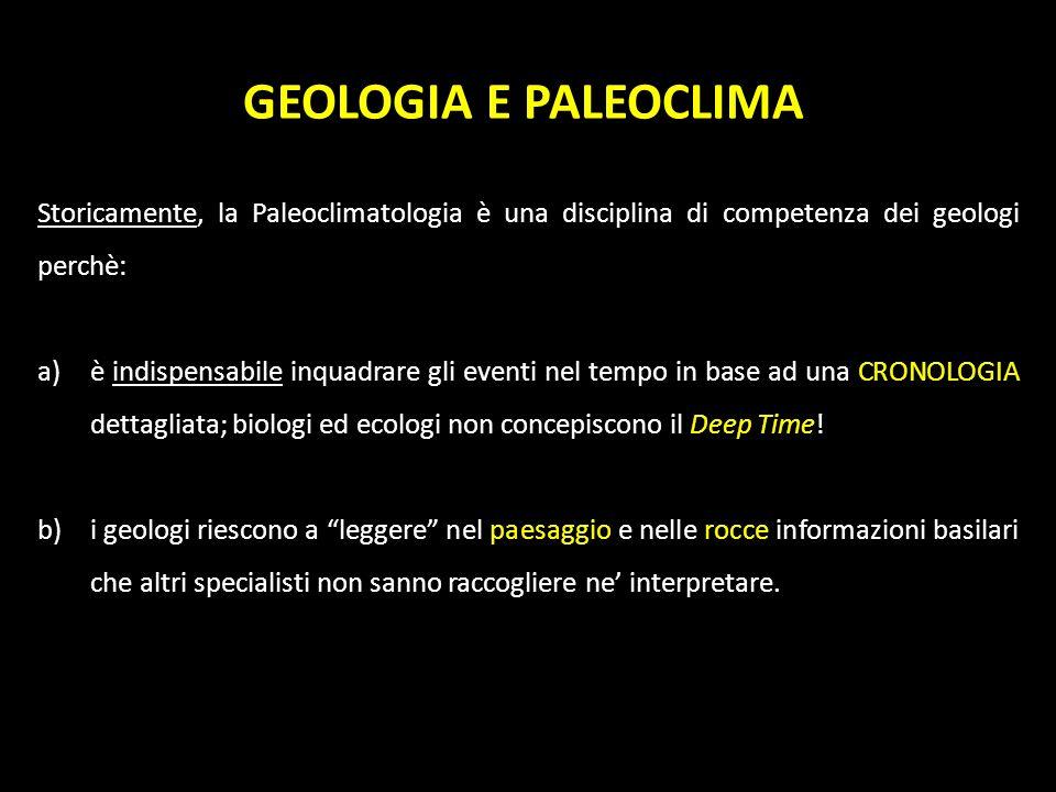 Storicamente, la Paleoclimatologia è una disciplina di competenza dei geologi perchè: a)è indispensabile inquadrare gli eventi nel tempo in base ad un