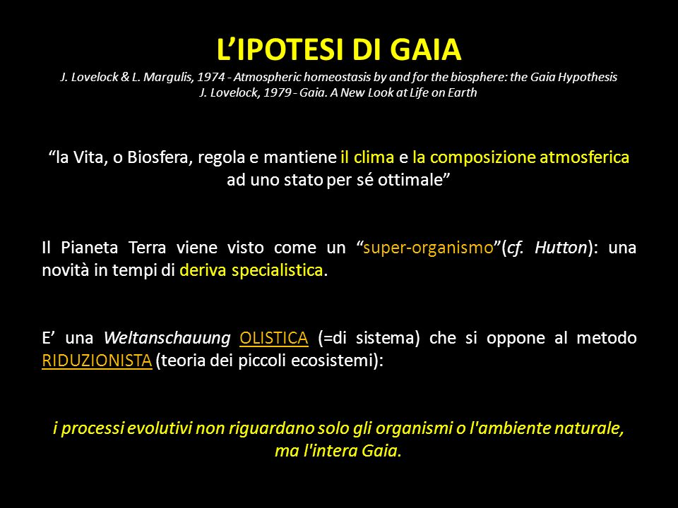LIPOTESI DI GAIA J. Lovelock & L. Margulis, 1974 - Atmospheric homeostasis by and for the biosphere: the Gaia Hypothesis J. Lovelock, 1979 - Gaia. A N