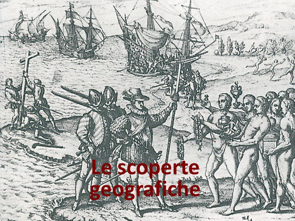 Le scoperte geografiche I viaggi oltreoceano del XV secolo Esigenza di trovare una via marittima per lOriente, da cui lEuropa acquistava spezie e prodotti preziosi tramite la mediazione degli Arabi.