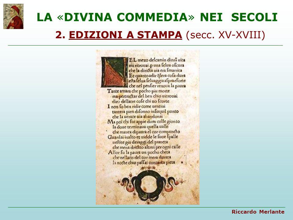 EDIZIONI A STAMPA (1472-1716) L 11 aprile del 1472 venne stampata a Foligno leditio princeps (ossia la prima edizione a stampa) della Divina Commedia, ad opera del tipografo di Magonza Giovanni Numeister, insieme ad Evangelista Angelini di Trevi e con la collaborazione dello zecchiere folignate Emiliano Orfini.