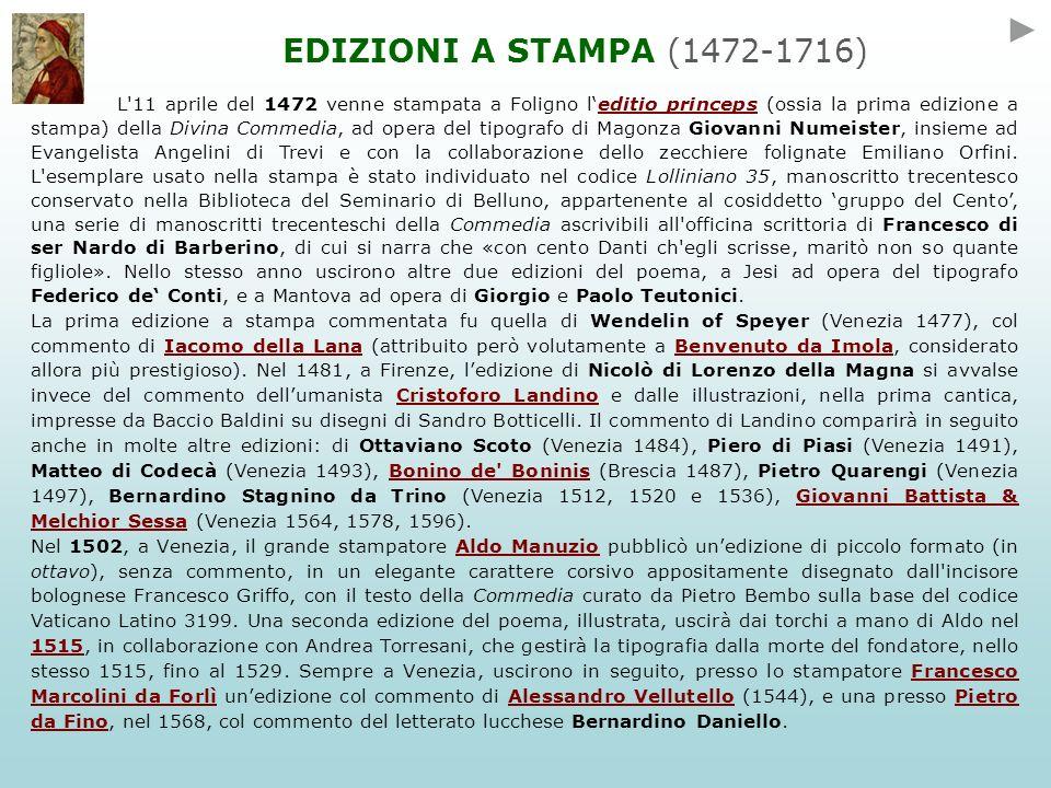 Altre edizioni vennero approntate da Gabriele Giolito de Ferrari (Venezia 1555) curata dal grammatico e poligrafo Ludovico Dolce, nella quale per la prima volta comparve lappellativo divina; da Domenico Farri (Venezia, 1569 e 1578), da Bartolomeo Sermartelli (Firenze 1572) e numerosi altri.