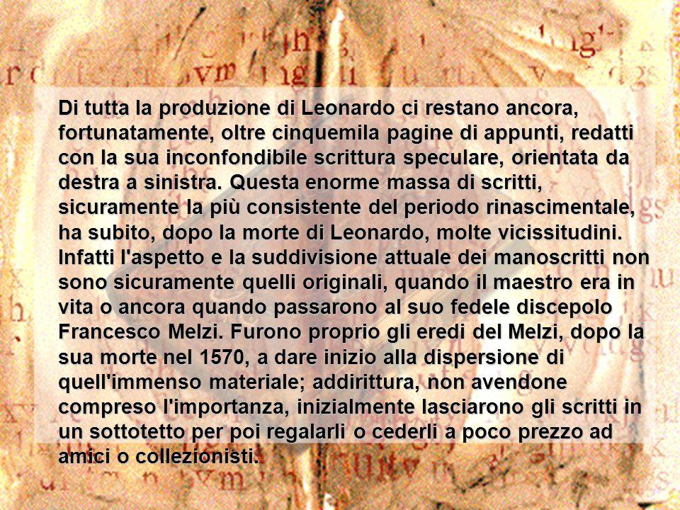 Di tutta la produzione di Leonardo ci restano ancora, fortunatamente, oltre cinquemila pagine di appunti, redatti con la sua inconfondibile scrittura