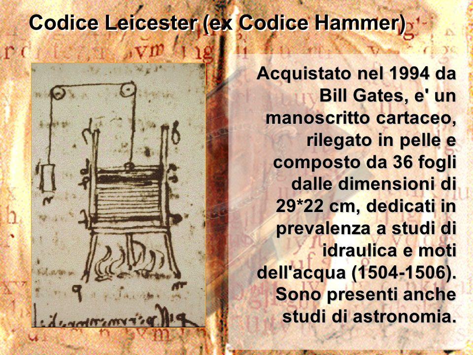 Codice Leicester (ex Codice Hammer) Acquistato nel 1994 da Bill Gates, e' un manoscritto cartaceo, rilegato in pelle e composto da 36 fogli dalle dime