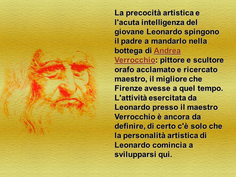 La precocità artistica e l'acuta intelligenza del giovane Leonardo spingono il padre a mandarlo nella bottega di Andrea Verrocchio: pittore e scultore