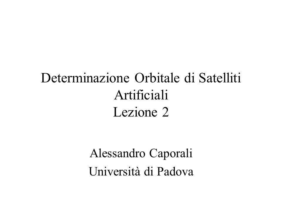 Determinazione Orbitale di Satelliti Artificiali Lezione 2 Alessandro Caporali Università di Padova