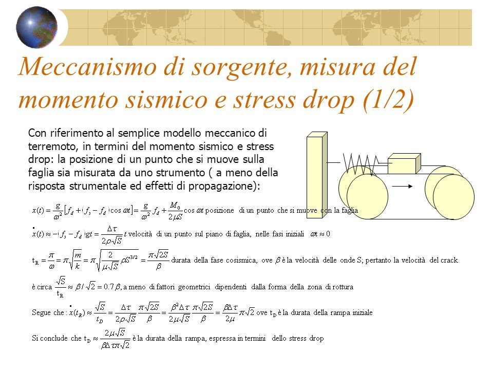 Meccanismo di sorgente, misura del momento sismico e stress drop (1/2) Con riferimento al semplice modello meccanico di terremoto, in termini del mome