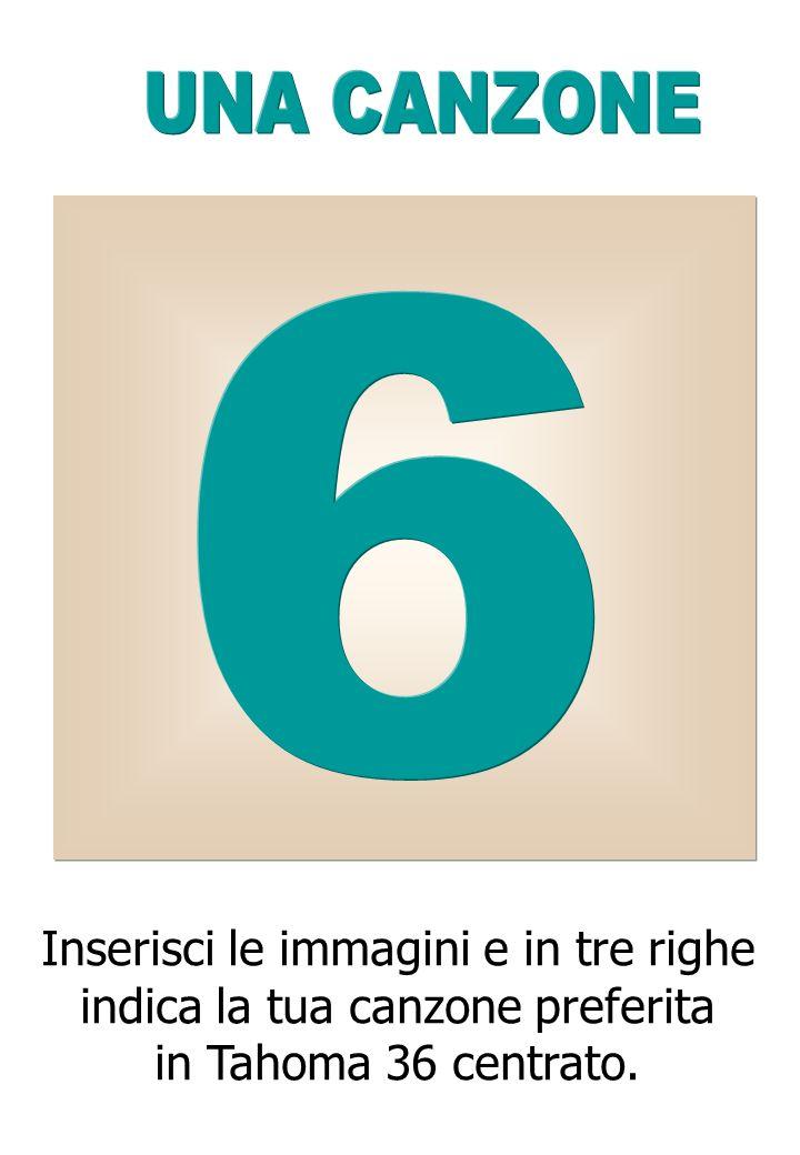 Inserisci le immagini e in tre righe indica la tua canzone preferita in Tahoma 36 centrato.