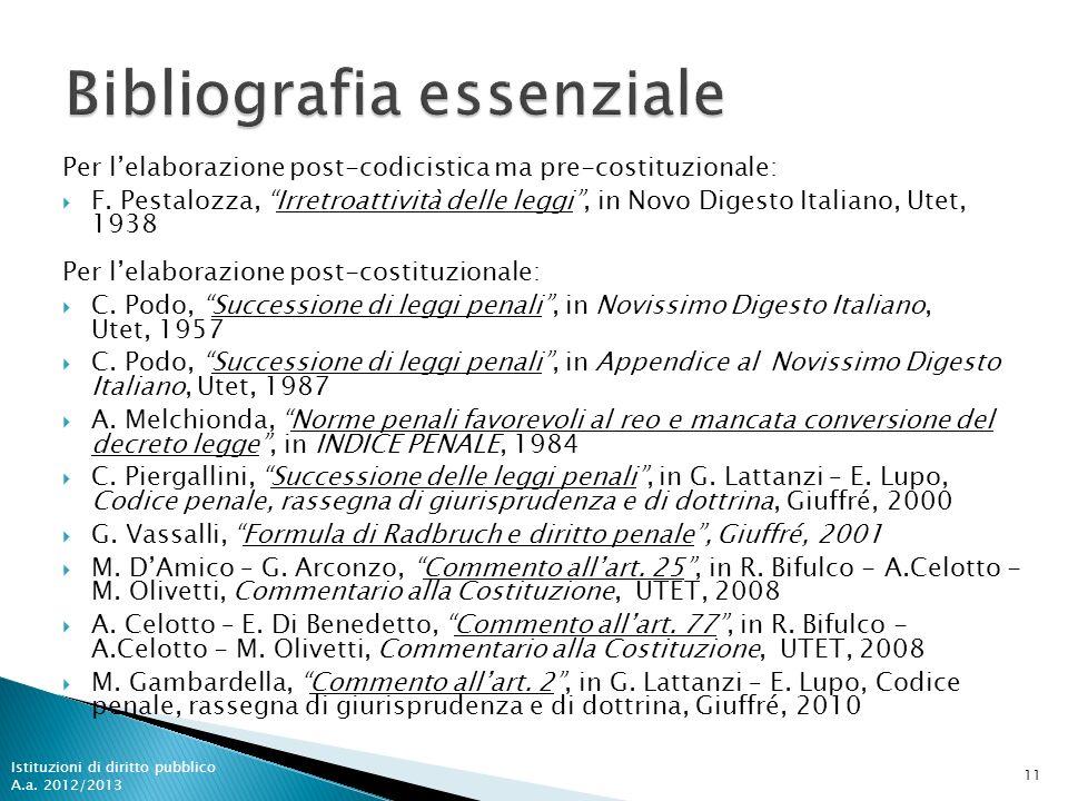 Per lelaborazione post-codicistica ma pre-costituzionale: F. Pestalozza, Irretroattività delle leggi, in Novo Digesto Italiano, Utet, 1938 Per lelabor