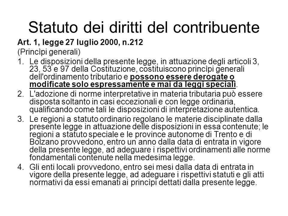 Statuto dei diritti del contribuente Art. 1, legge 27 luglio 2000, n.212 (Princìpi generali) 1.Le disposizioni della presente legge, in attuazione deg