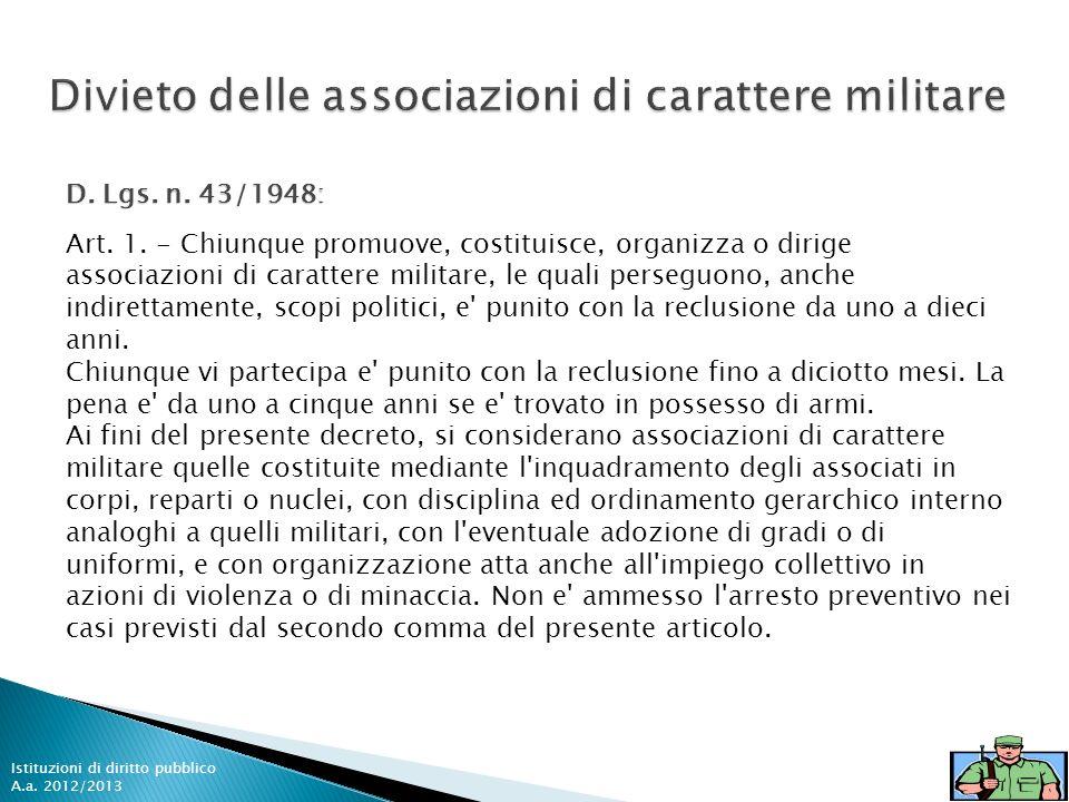 18 Art. 1. - Chiunque promuove, costituisce, organizza o dirige associazioni di carattere militare, le quali perseguono, anche indirettamente, scopi p