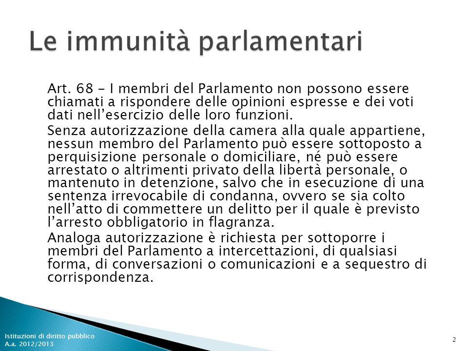 Art. 68 - I membri del Parlamento non possono essere chiamati a rispondere delle opinioni espresse e dei voti dati nellesercizio delle loro funzioni.