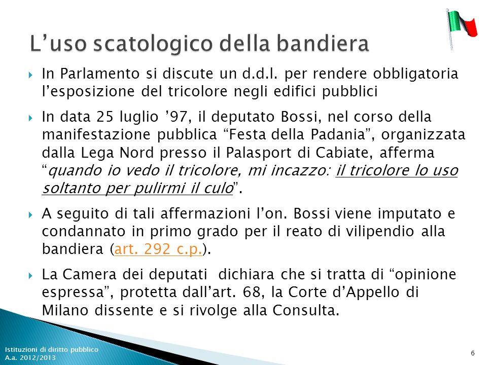 In Parlamento si discute un d.d.l. per rendere obbligatoria lesposizione del tricolore negli edifici pubblici In data 25 luglio 97, il deputato Bossi,