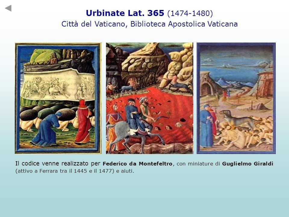 Urbinate Lat. 365 (1474-1480) Città del Vaticano, Biblioteca Apostolica Vaticana Il codice venne realizzato per Federico da Montefeltro, con miniature