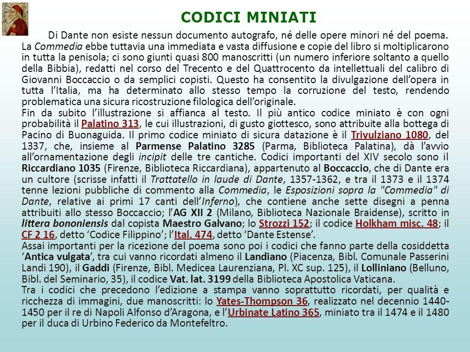CODICI MINIATI Di Dante non esiste nessun documento autografo, né delle opere minori né del poema. La Commedia ebbe tuttavia una immediata e vasta dif