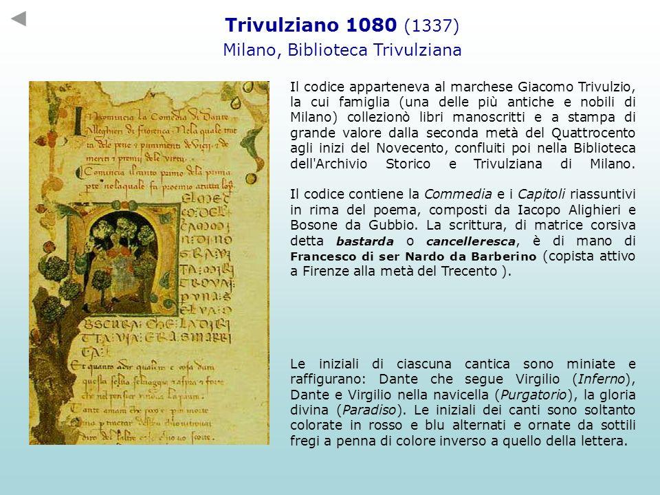 Trivulziano 1080 (1337) Milano, Biblioteca Trivulziana Il codice apparteneva al marchese Giacomo Trivulzio, la cui famiglia (una delle più antiche e n