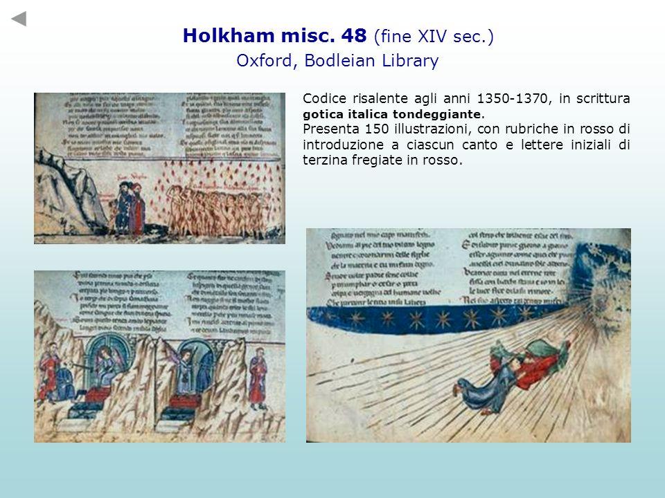 Holkham misc. 48 (fine XIV sec.) Oxford, Bodleian Library Codice risalente agli anni 1350-1370, in scrittura gotica italica tondeggiante. Presenta 150