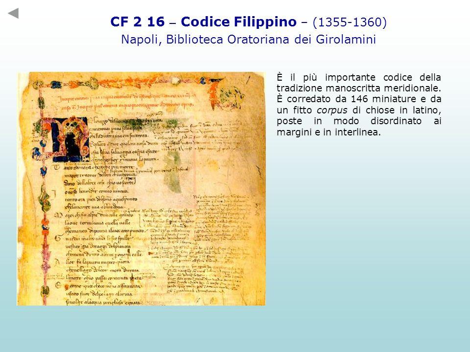 CF 2 16 – Codice Filippino – (1355-1360) Napoli, Biblioteca Oratoriana dei Girolamini È il più importante codice della tradizione manoscritta meridion