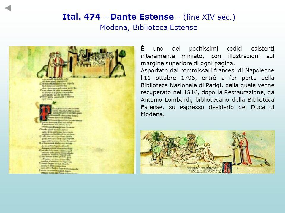 Ital. 474 – Dante Estense – (fine XIV sec.) Modena, Biblioteca Estense È uno dei pochissimi codici esistenti interamente miniato, con illustrazioni su
