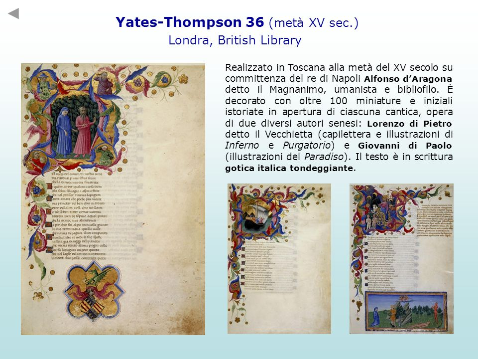 Yates-Thompson 36 (metà XV sec.) Londra, British Library Realizzato in Toscana alla metà del XV secolo su committenza del re di Napoli Alfonso dAragon