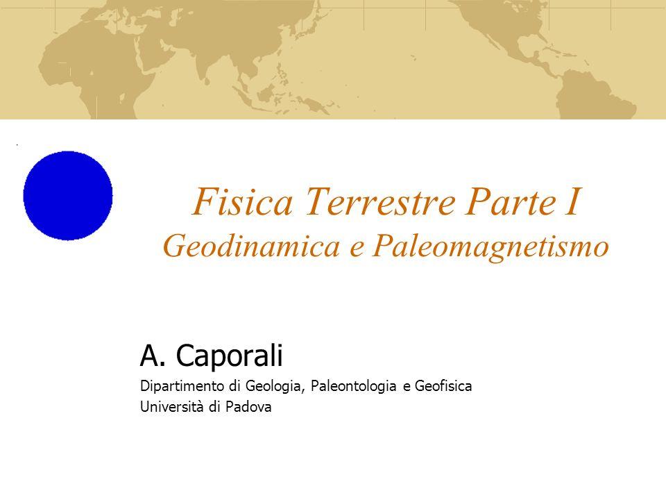 Fisica Terrestre Parte I Geodinamica e Paleomagnetismo A. Caporali Dipartimento di Geologia, Paleontologia e Geofisica Università di Padova