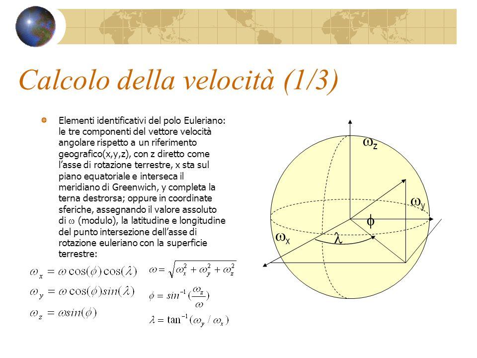 Calcolo della velocità (1/3) Elementi identificativi del polo Euleriano: le tre componenti del vettore velocità angolare rispetto a un riferimento geo