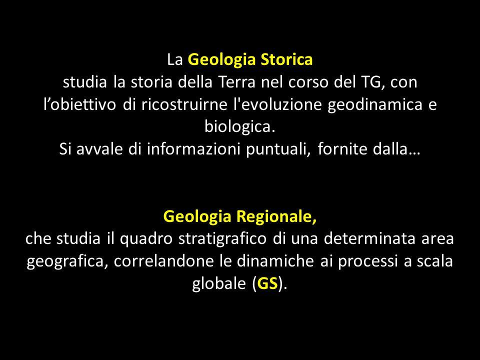 La Geologia Storica studia la storia della Terra nel corso del TG, con lobiettivo di ricostruirne l'evoluzione geodinamica e biologica. Si avvale di i