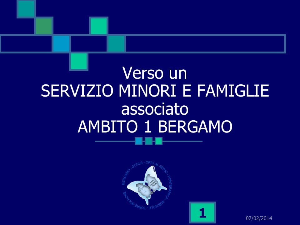 07/02/2014 1 Verso un SERVIZIO MINORI E FAMIGLIE associato AMBITO 1 BERGAMO