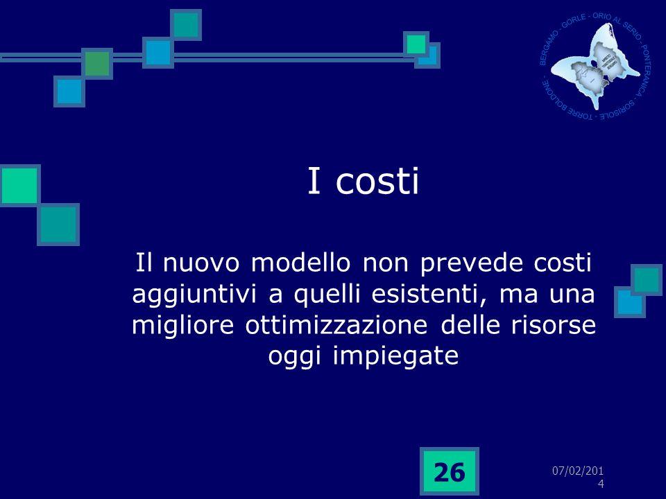 07/02/2014 26 I costi Il nuovo modello non prevede costi aggiuntivi a quelli esistenti, ma una migliore ottimizzazione delle risorse oggi impiegate