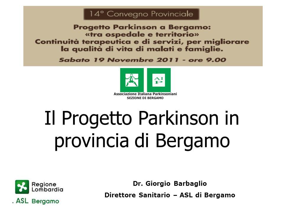 Il Progetto Parkinson in provincia di Bergamo Dr. Giorgio Barbaglio Direttore Sanitario – ASL di Bergamo