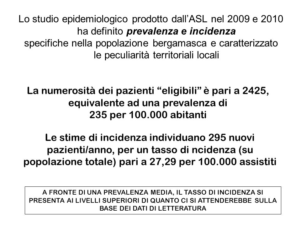 Lo studio epidemiologico prodotto dallASL nel 2009 e 2010 ha definito prevalenza e incidenza specifiche nella popolazione bergamasca e caratterizzato