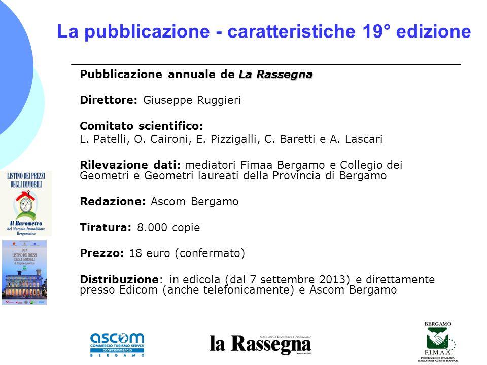 La pubblicazione - caratteristiche 19° edizione La Rassegna Pubblicazione annuale de La Rassegna Direttore: Giuseppe Ruggieri Comitato scientifico: L.