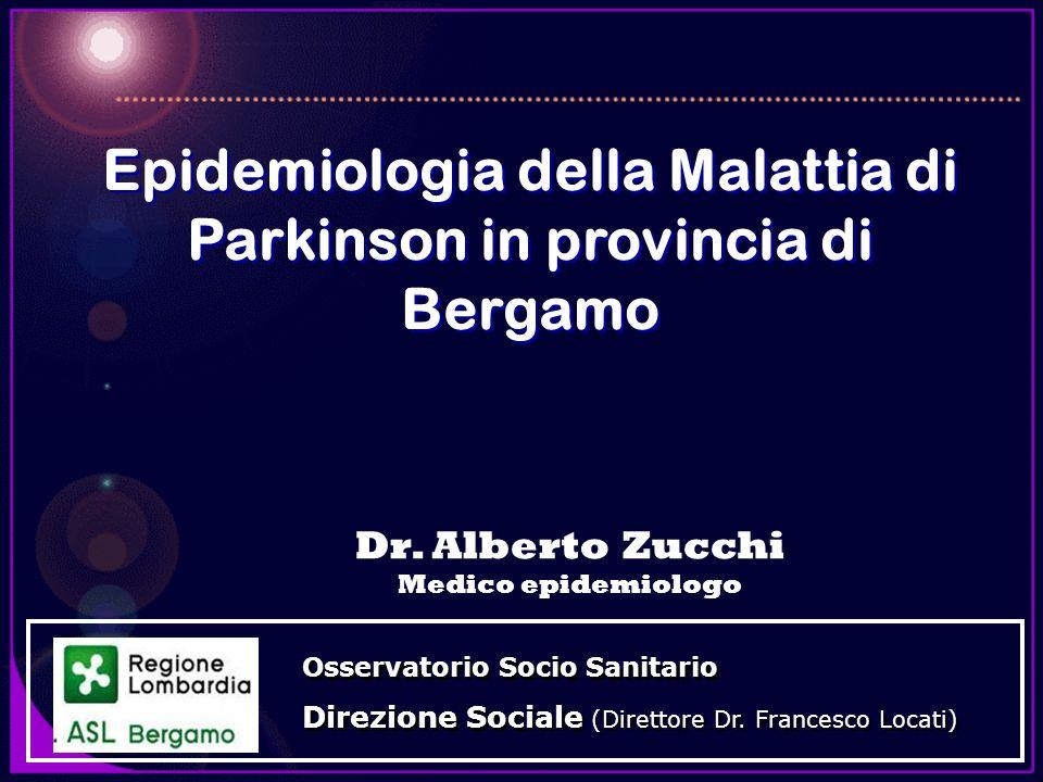 Epidemiologia della Malattia di Parkinson in provincia di Bergamo Osservatorio Socio Sanitario Direzione Sociale (Direttore Dr. Francesco Locati) Osse