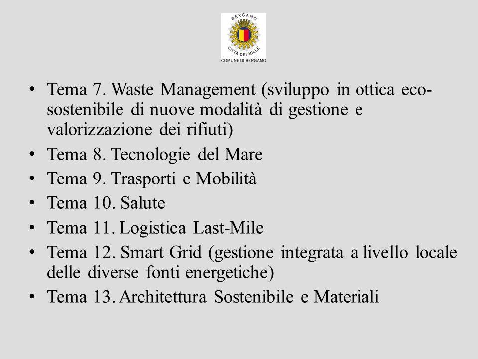 Tema 7. Waste Management (sviluppo in ottica eco- sostenibile di nuove modalità di gestione e valorizzazione dei rifiuti) Tema 8. Tecnologie del Mare