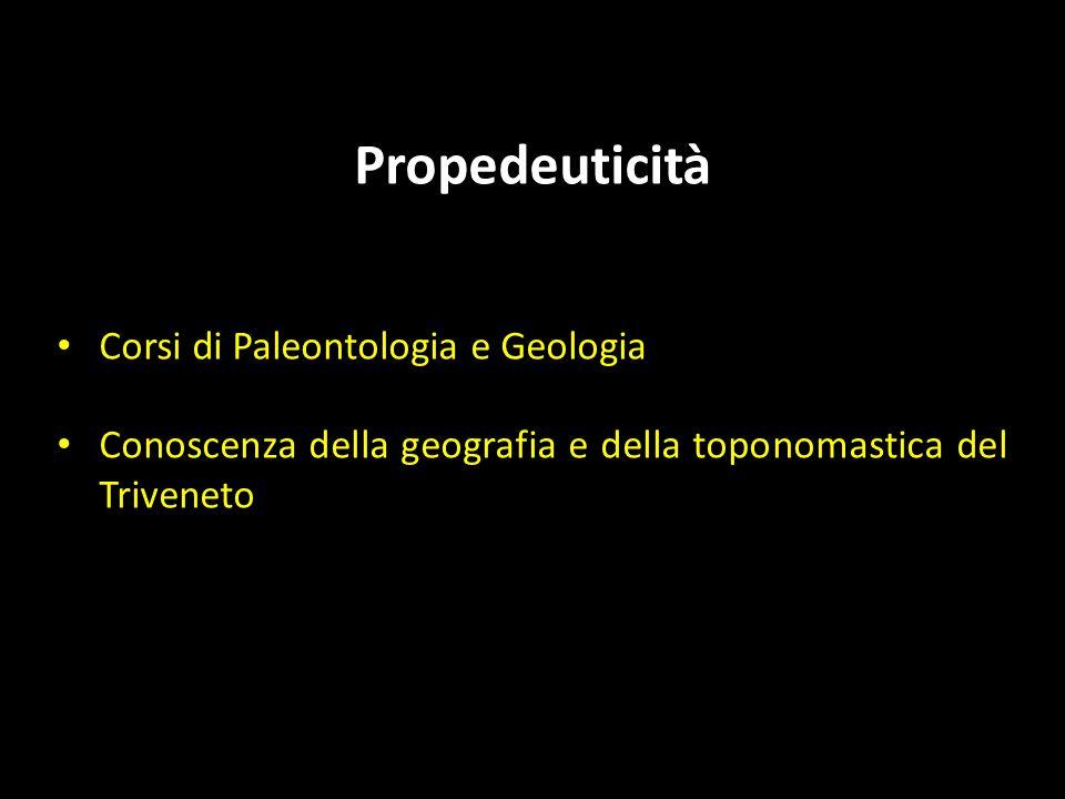 Propedeuticità Corsi di Paleontologia e Geologia Conoscenza della geografia e della toponomastica del Triveneto