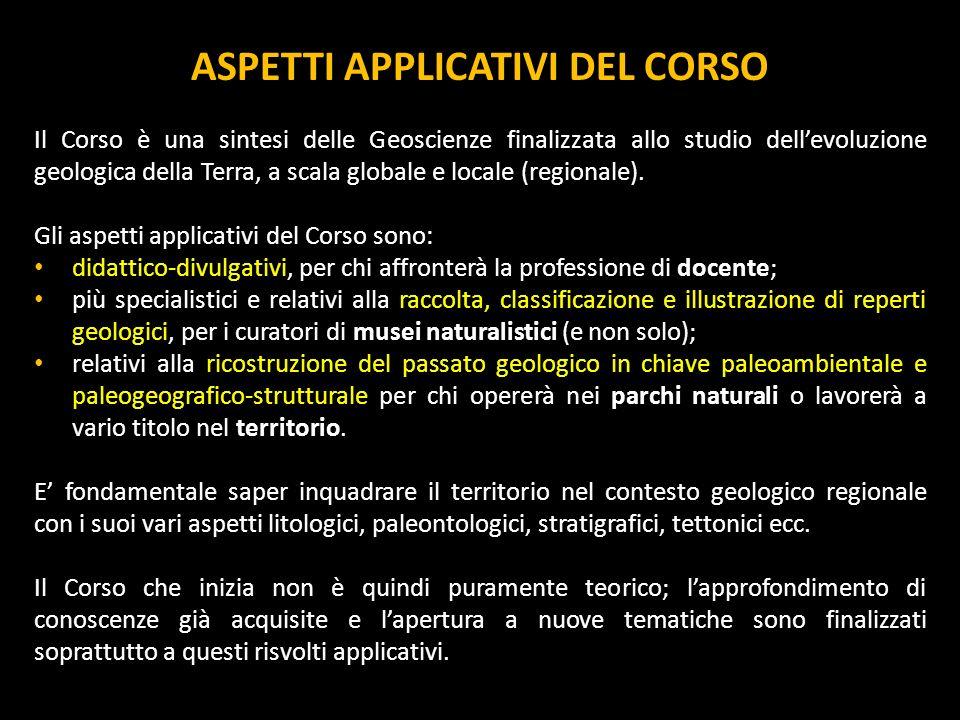 ASPETTI APPLICATIVI DEL CORSO Il Corso è una sintesi delle Geoscienze finalizzata allo studio dellevoluzione geologica della Terra, a scala globale e