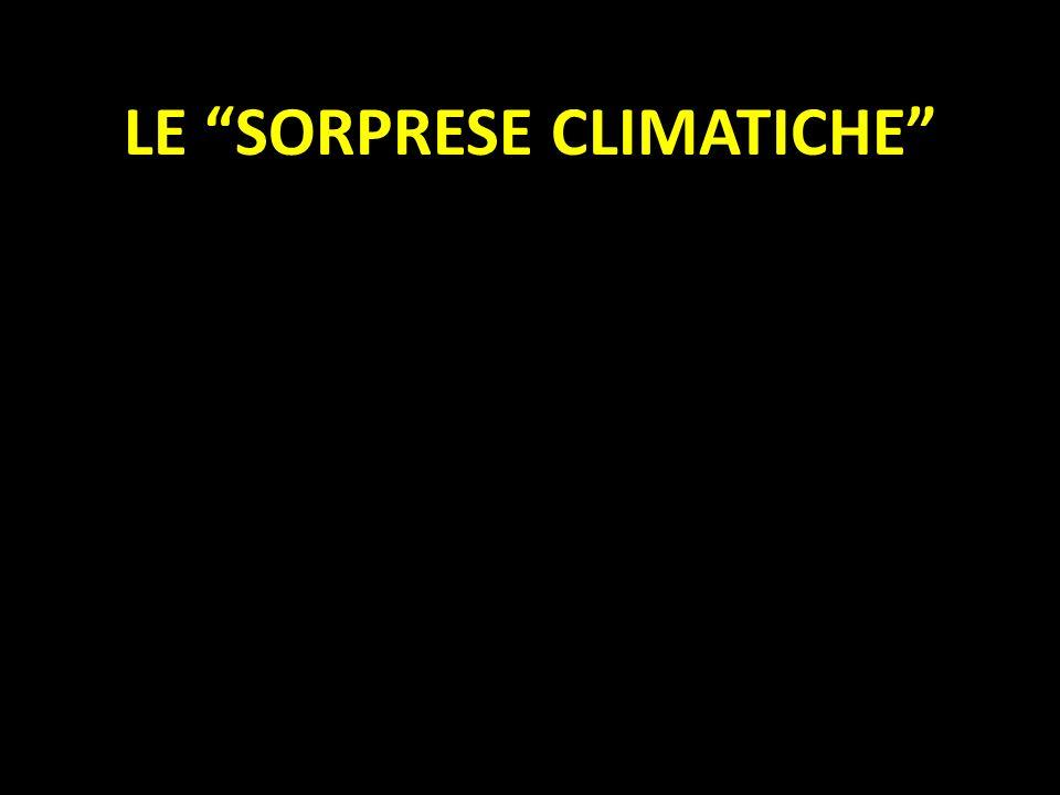 LE SORPRESE CLIMATICHE Sono aberrazioni del trend climatico prevedibile. Sicuramente presenti in tutto il record geologico, sono ben documentate nella
