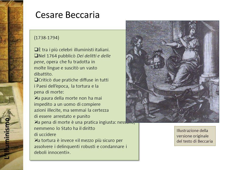 LIlluminismo Cesare Beccaria (1738-1794) È tra i più celebri illuministi italiani.