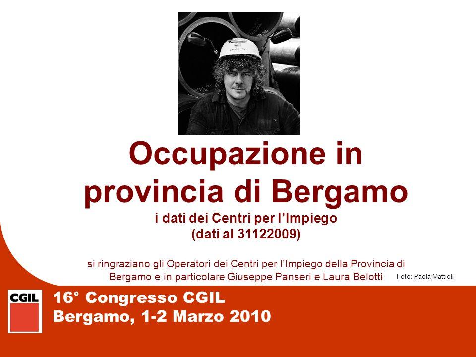 16° Congresso CGIL Bergamo, 1-2 Marzo 2010 Occupazione in provincia di Bergamo i dati dei Centri per lImpiego (dati al 31122009) si ringraziano gli Op