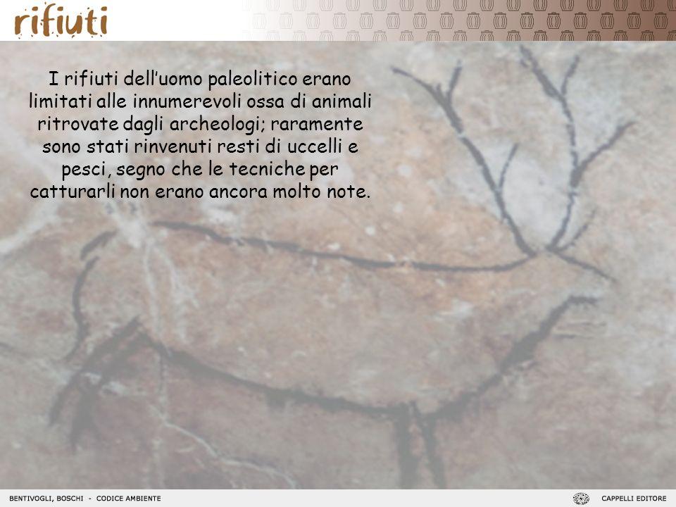 I rifiuti delluomo paleolitico erano limitati alle innumerevoli ossa di animali ritrovate dagli archeologi; raramente sono stati rinvenuti resti di uc
