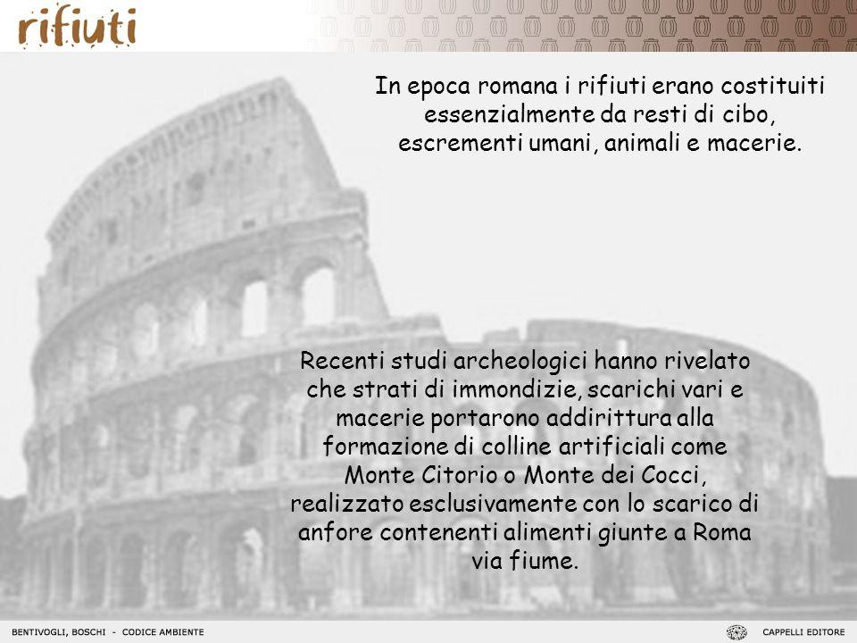 In epoca romana i rifiuti erano costituiti essenzialmente da resti di cibo, escrementi umani, animali e macerie. Recenti studi archeologici hanno rive