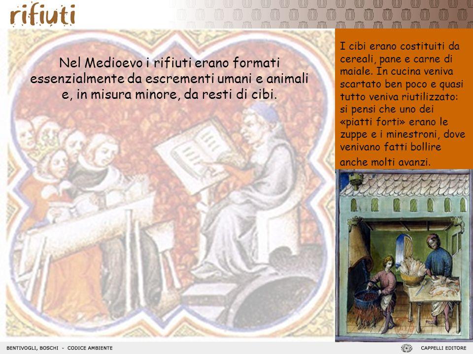 Nel Medioevo i rifiuti erano formati essenzialmente da escrementi umani e animali e, in misura minore, da resti di cibi. I cibi erano costituiti da ce