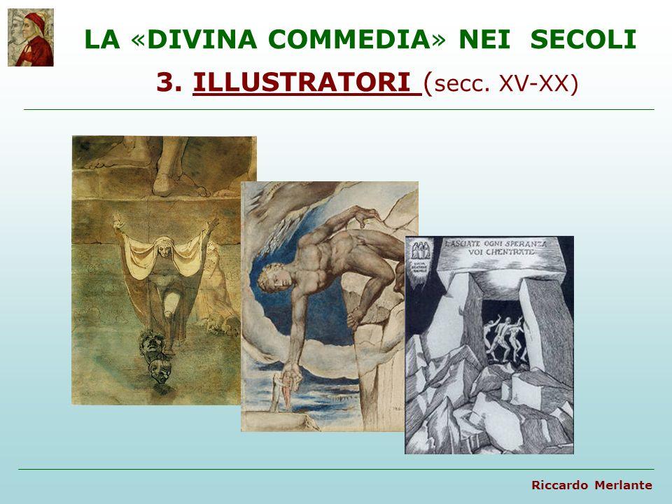LA «DIVINA COMMEDIA» NEI SECOLI 3. ILLUSTRATORI ( secc. XV-XX)ILLUSTRATORI Riccardo Merlante