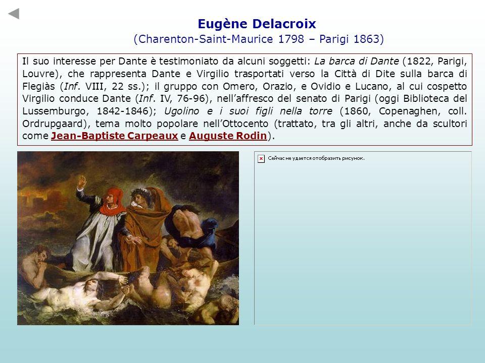Eugène Delacroix (Charenton-Saint-Maurice 1798 – Parigi 1863) Il suo interesse per Dante è testimoniato da alcuni soggetti: La barca di Dante (1822, P
