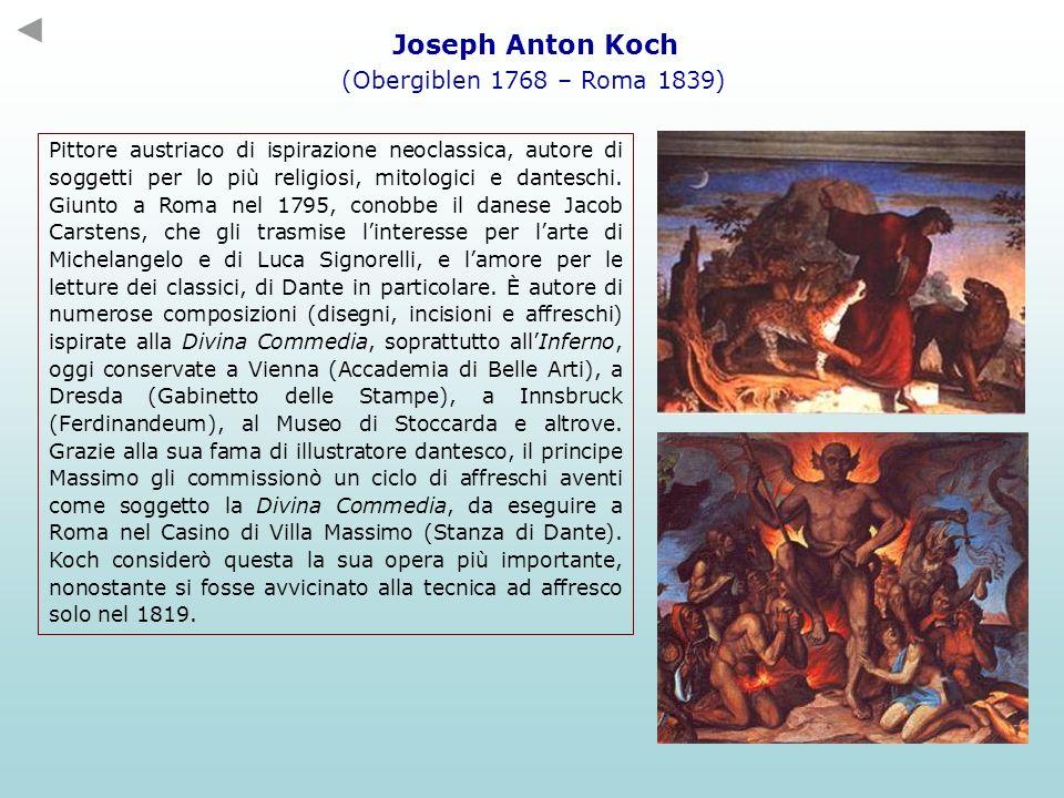 Joseph Anton Koch (Obergiblen 1768 – Roma 1839) Pittore austriaco di ispirazione neoclassica, autore di soggetti per lo più religiosi, mitologici e da