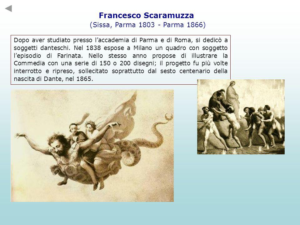 Francesco Scaramuzza (Sissa, Parma 1803 - Parma 1866) Dopo aver studiato presso laccademia di Parma e di Roma, si dedicò a soggetti danteschi. Nel 183