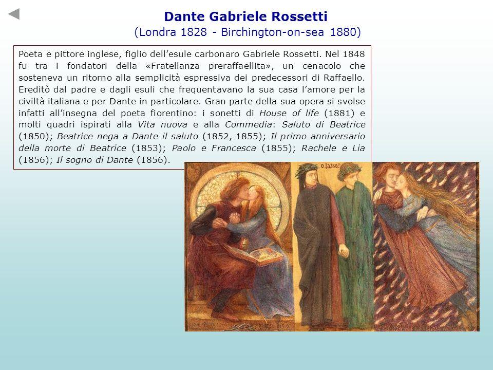 Dante Gabriele Rossetti (Londra 1828 - Birchington-on-sea 1880) Poeta e pittore inglese, figlio dellesule carbonaro Gabriele Rossetti. Nel 1848 fu tra